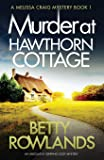 Murder at Hawthorn Cottage: An absolutely gripping cozy mystery: Volume 1 (A Melissa Craig Mystery)