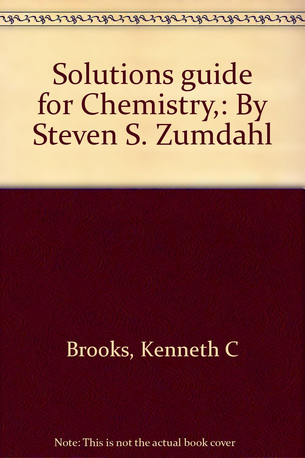 Solutions Guide for Chemistry by Steven S. Zumdahl: Kenneth C. Brooks:  9780669045581: Amazon.com: Books
