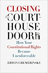 Closing the Courthouse Door: How Your Constitutional Rights Became Unenforceable Kindle Edition