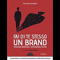 Fai di te stesso un brand: personal branding e reputazione online: II edizione: Atteggiamenti e tecniche per costruire una forte identità online