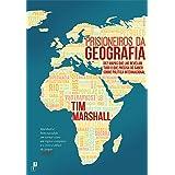 Prisioneiros da Geografia Dez Mapas que lhe Revelam Tudo o que Precisa de Saber sobre Política Internacional