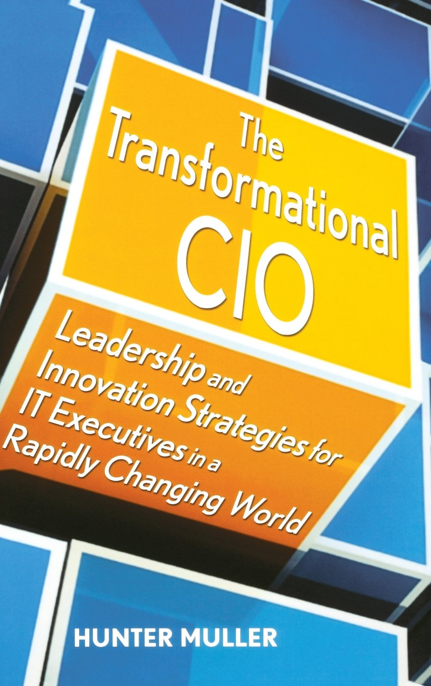 The Transformational CIO: Leadership and Innovation Strategies for IT Executives in a Rapidly Changing World ebook