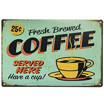 Uniquelover Coffee Signs Kitchen Decor Have A Cup Fresh Brewed Coffee Served Here Vintage Retro Metal Sign Wall Home Decor 12 X 8 Inches