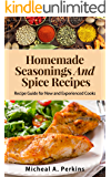 Seasonings: Homemade Seasoning and Spice Recipes (Over 150 Seasoning & Spice Mixes to Add Flavour to Your Meals)