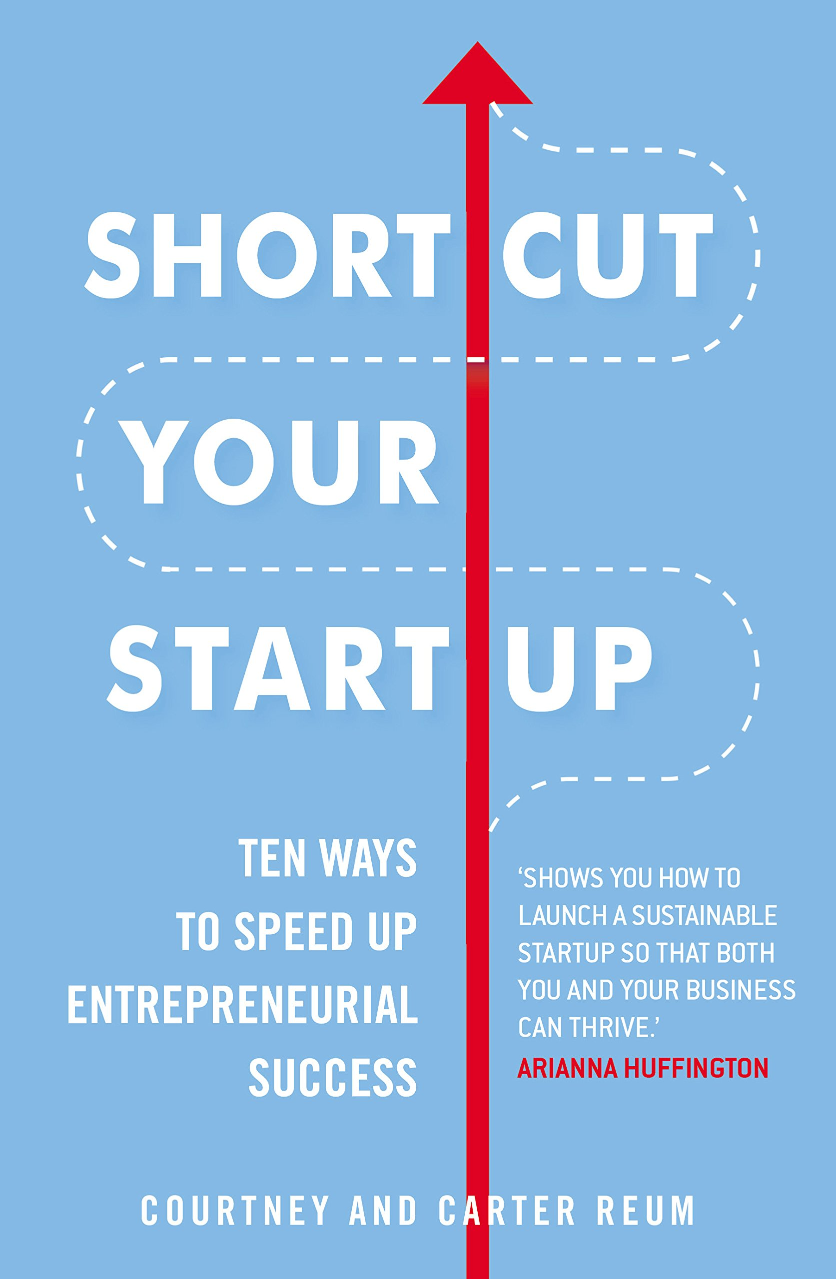 Shortcut Your Startup: Ten Ways To Speed Up Entrepreneurial Success:  Amazon.co.uk: Courtney U0026 Carter Reum: 9781847942302: Books