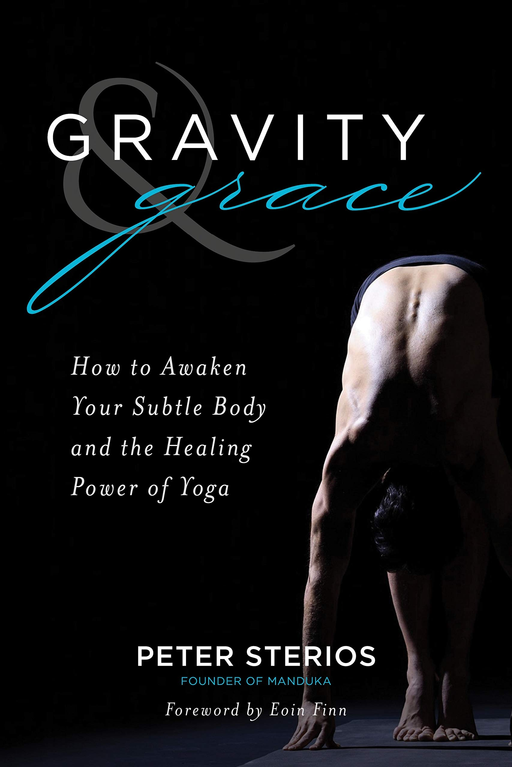 Gravity And Grace How To Awaken Your Subtle Body With The Healing Power Of Yoga How To Awaken Your Subtle Body And The Healing Power Of Yoga Sterios Peter Fremdsprachige Bücher