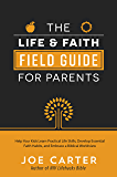 The Life and Faith Field Guide for Parents: Help Your Kids Learn Practical Life Skills, Develop Essential Faith Habits…