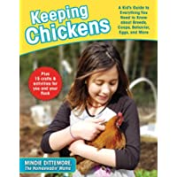 Keeping Chickens: A Kid's Guide to Everything You Need to Know about Breeds, Coops...