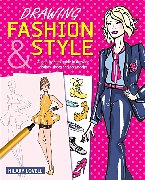 Drawing Fashion Style A Step By Step Guide To Drawing Clothes Shoes And Accessories Kindle Edition By Lovell Hilary Children Kindle Ebooks Amazon Com