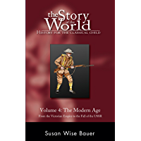 The Story of the World: History for the Classical Child, Volume 4: The Modern Age: From Victoria's Empire to the End of the USSR (English Edition)