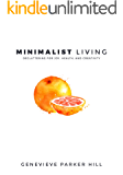 Minimalist Living: Decluttering for Joy, Health, and Creativity (Simple Living Book 1)