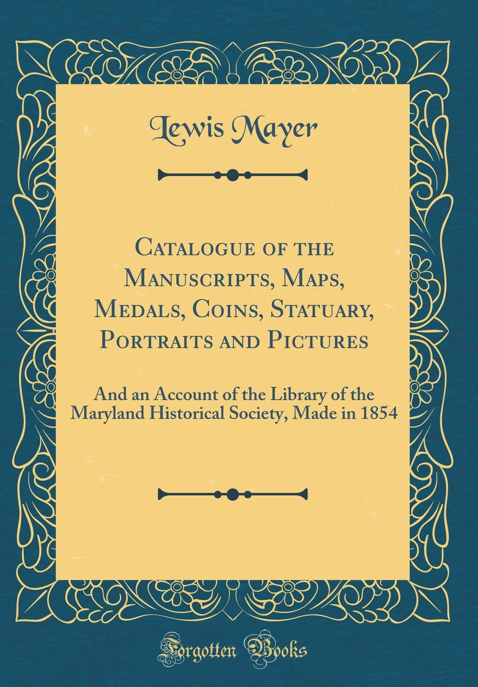 Catalogue of the Manuscripts, Maps, Medals, Coins, Statuary, Portraits and Pictures: And an Account of the Library of the Maryland Historical Society, Made in 1854 (Classic Reprint) PDF ePub fb2 book