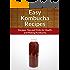 Kombucha Recipes: Recipes,Tips and Tricks for Health and Making Kombucha (The Easy Recipe)