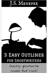 3 Easy Outlines for Ghostwriters: Quickly ghostwrite novels that rock! Kindle Edition