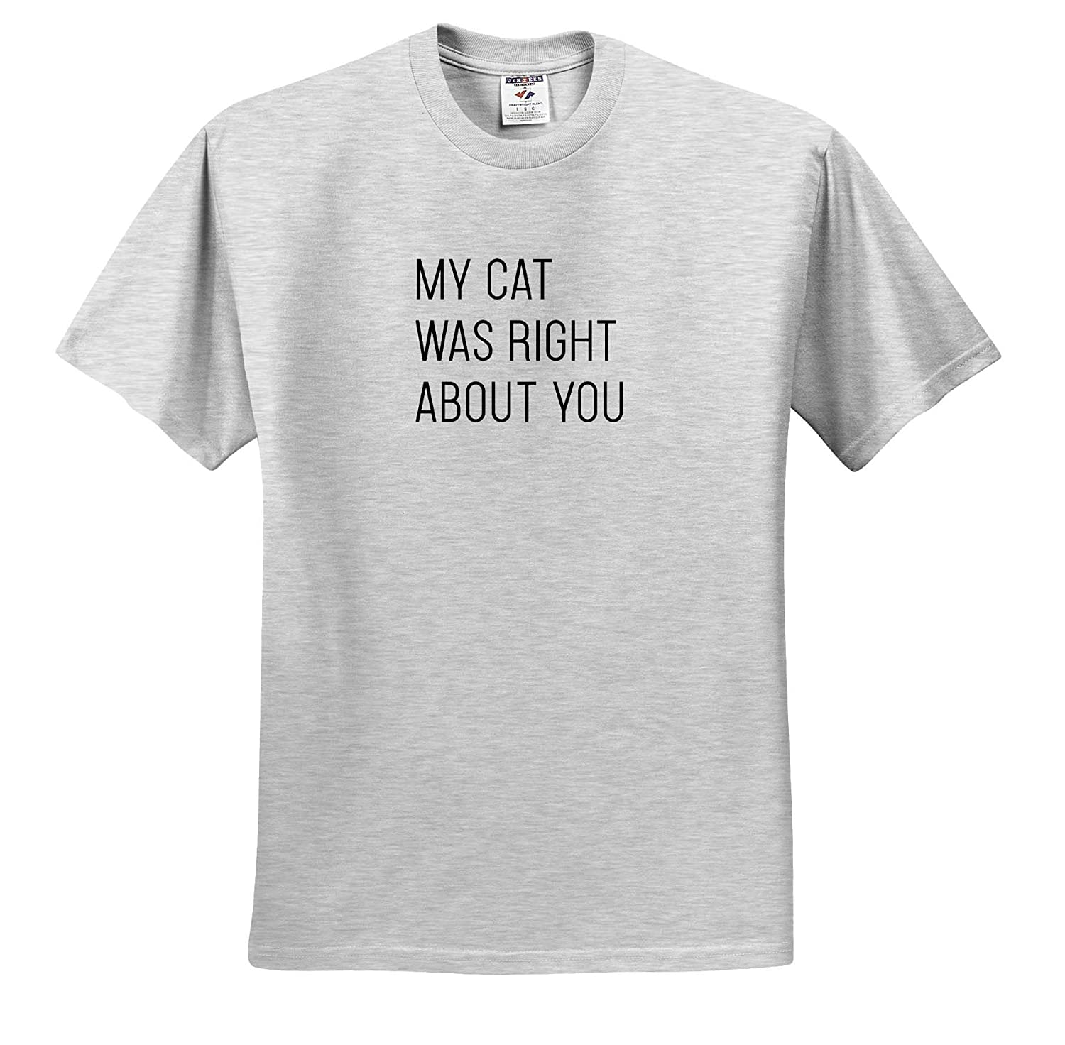 My Cat was Right About You T-Shirts 3dRose Tory Anne Collections Quotes