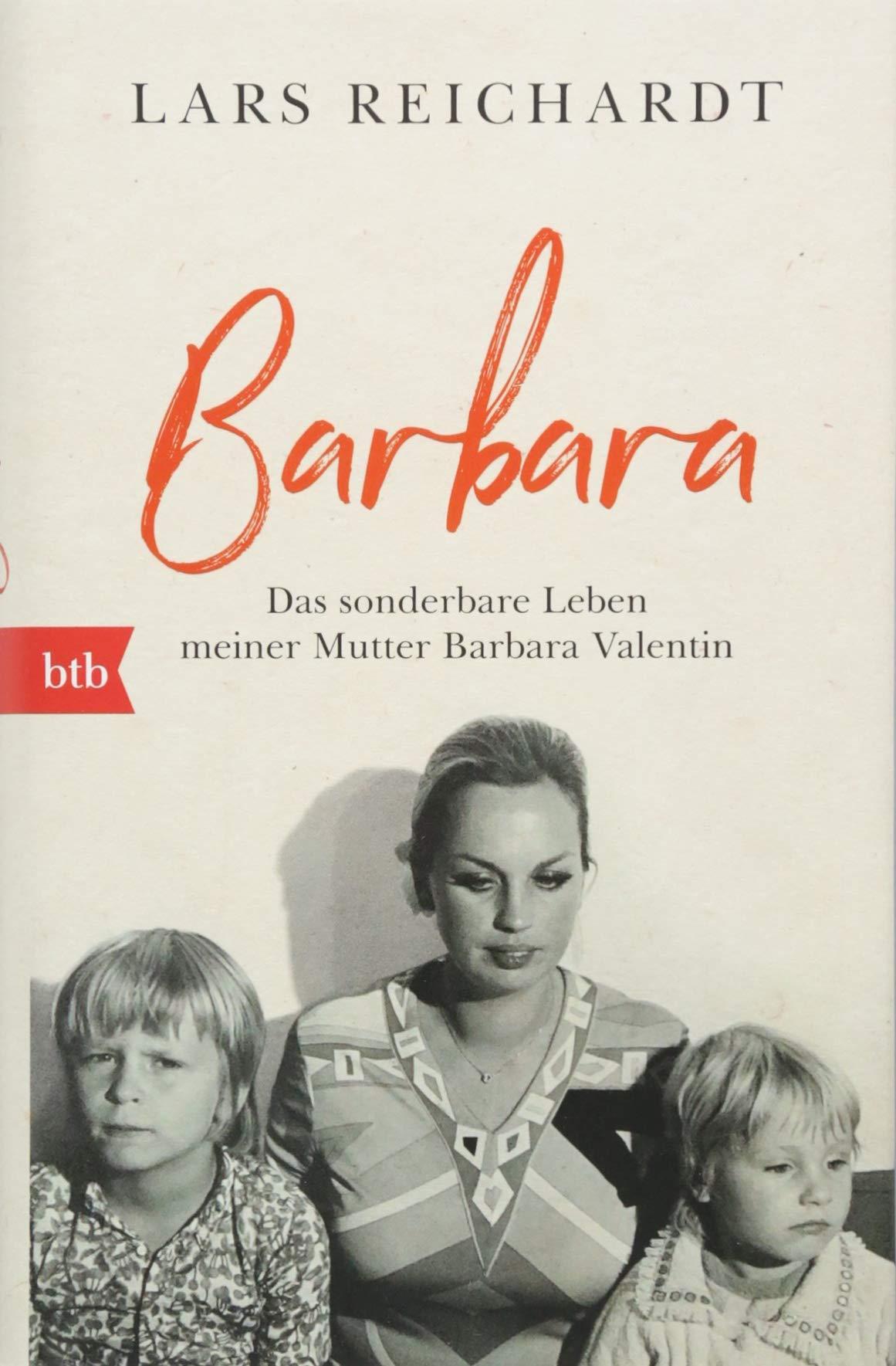 Barbara: Das sonderbare Leben meiner Mutter Barbara Valentin Gebundenes Buch – 24. September 2018 Lars Reichhardt btb Verlag 3442757932 München