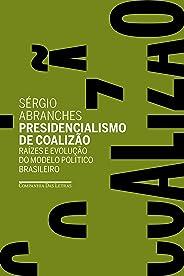 Presidencialismo de coalizão: Raízes e evolução do modelo político brasileiro