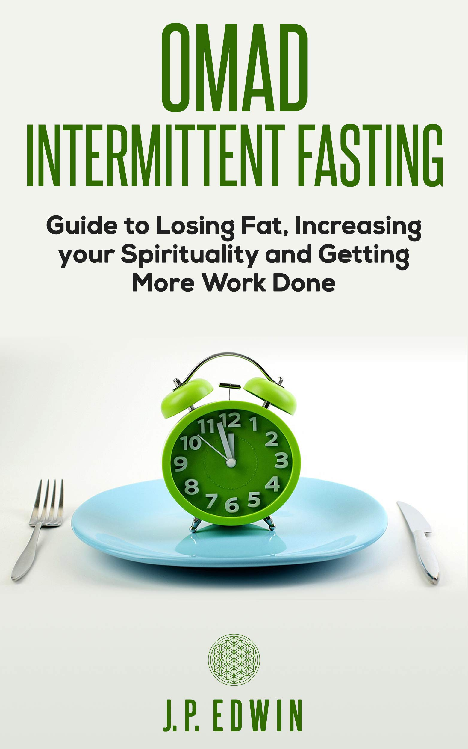 OMAD: Intermittent Fasting Guide to Losing Fat Increasing your Spirituality and Getting More Work Done (English Edition)