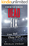 """Dead Fix: You Bet. They Win. (Detective Todd """"Ratso"""" Holtom Book 2)"""