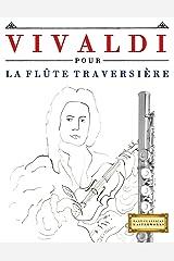 Vivaldi pour la Flûte Traversière: 10 pièces faciles pour la Flûte Traversière débutant livre (French Edition) Kindle Edition