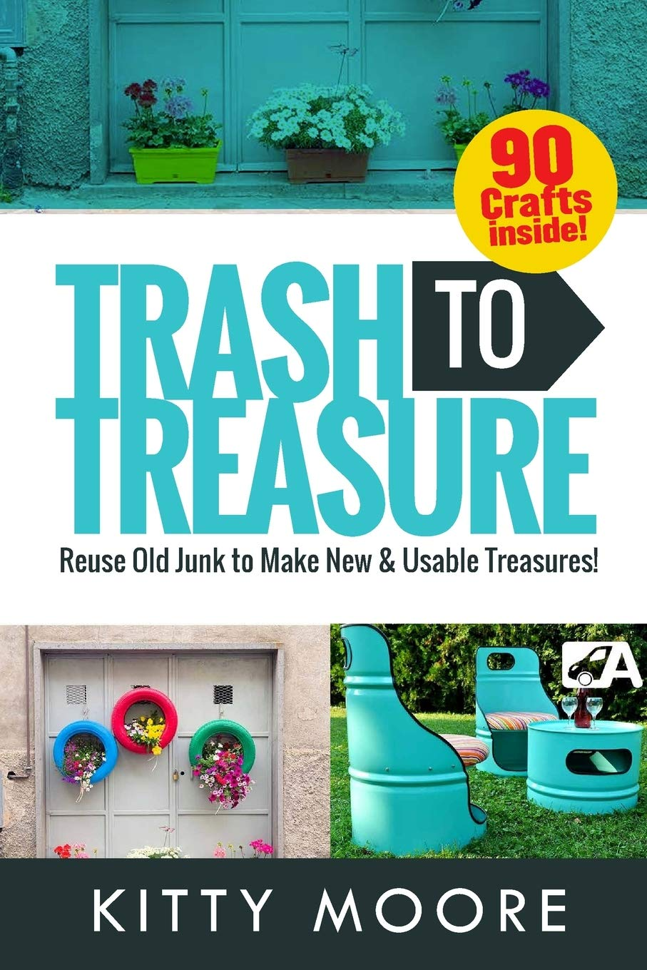 Trash To Treasure 3rd Edition 90 Crafts That Will Reuse Old