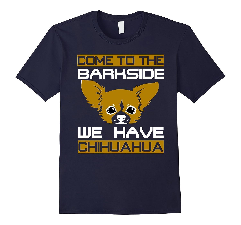 chhihuahua-come to the barkside we have chihuahua tshirt-Art