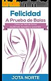 Felicidad a Prueba de Balas: Cómo ser feliz de forma equilibrada, duradera y sostenible (La Evolución Síxtuple nº 5)