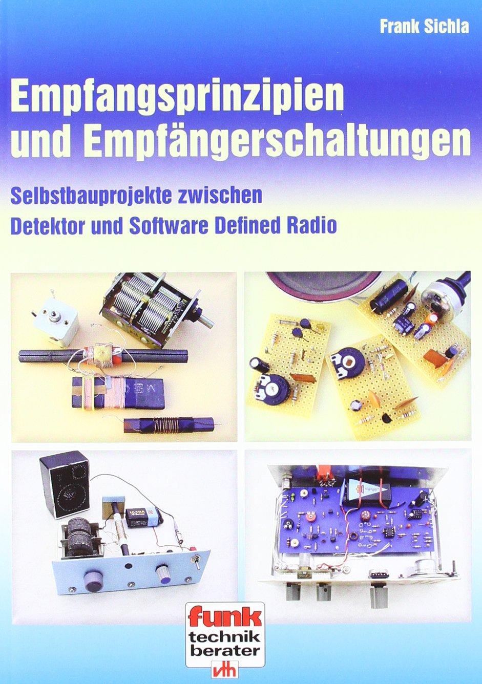 Empfangsprinzipien und Empfängerschaltungen: Selbstbauprojekte zwischen Detektor und Software Defined Radio