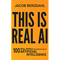 This Is Real AI: 100 Real-World Implementations of Artificial Intelligence (English Edition)