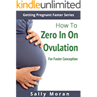 Getting Pregnant Faster: How To Zero In On Ovulation For Faster Conception