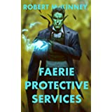 Faerie Protective Services: An Action Packed Urban Fantasy Thriller (Faerie Protective Services Inc Book 1)