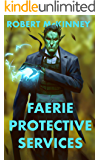 Faerie Protective Services: An Action Packed Urban Fantasy Thriller (Faerie Protective Services Inc. Book 1)