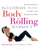 The Ultimate Body Rolling Workout: The Revolutionary Way to Tone, Lengthen, and Realign Your Body