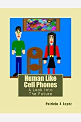 Human Like Cell Phones: A Look Into The Future Kindle Edition