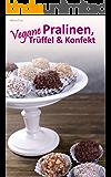 Vegane Pralinen, Trüffel & Konfekt (Vegan genießen 5)