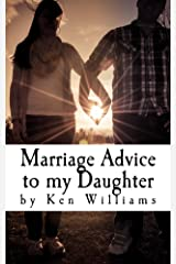 Marriage Advice to my Daughter: Everything I've Learned Since You Were Born Kindle Edition