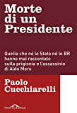 Morte di un presidente: Quello che né lo Stato né le BR hanno mai raccontato sulla prigionia e l'assassinio di Aldo Moro
