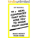 99 + REAL COMPANIES THAT WILL HIRE YOU TO WORK FROM HOME: MAKE MONEY FROM HOME