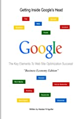 Getting inside Google's Head Business Economy Book Edition: The 13 Key Essential Key Elements to Web Marketing Success Kindle Edition