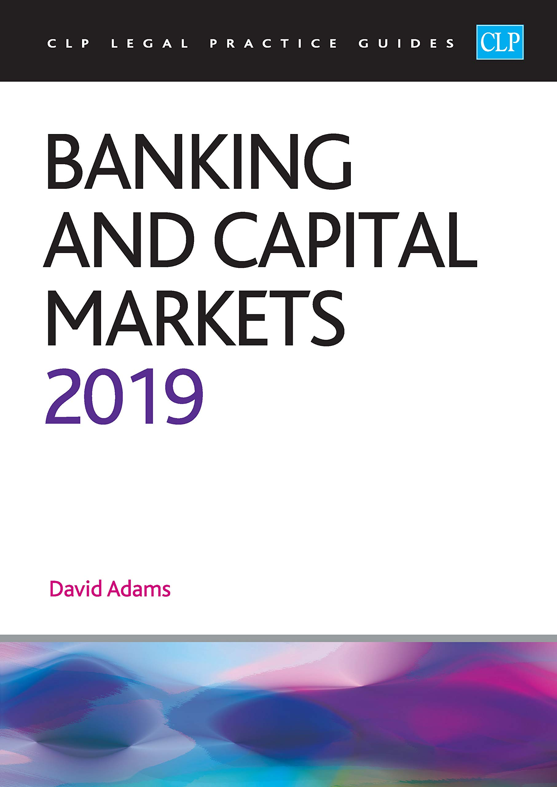 Banking And Capital Markets 2019  CLP Legal Practice Guides