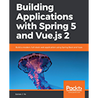 Building Applications with Spring 5 and Vue.js 2: Build a modern, full-stack web application using Spring Boot and Vuex