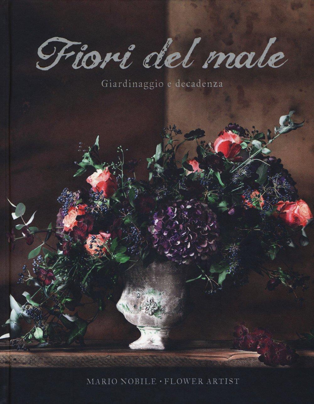 Giardinaggio E Fiori.Fiori Del Male Giardinaggio E Decadenza Arianna Ghilardotti