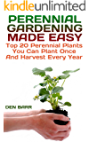 Perennial Gardening Made Easy: Top 20 Perennial Plants You Can Plant Once And Harvest Every Year