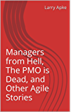 Managers from Hell, The PMO is Dead, and Other Agile Stories (English Edition)