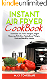 Instant Air Fryer Cookbook: The Guide For: Fryer Recipes, Vegan Cooking, Nutrition Facts, Lose Weight, Fast and Healthy Meals