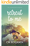 Retreat To Me (The Second Chance Romance Series Book 1)