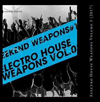 Various Artists - Electro House Weapons Volume 3 (2017 ...