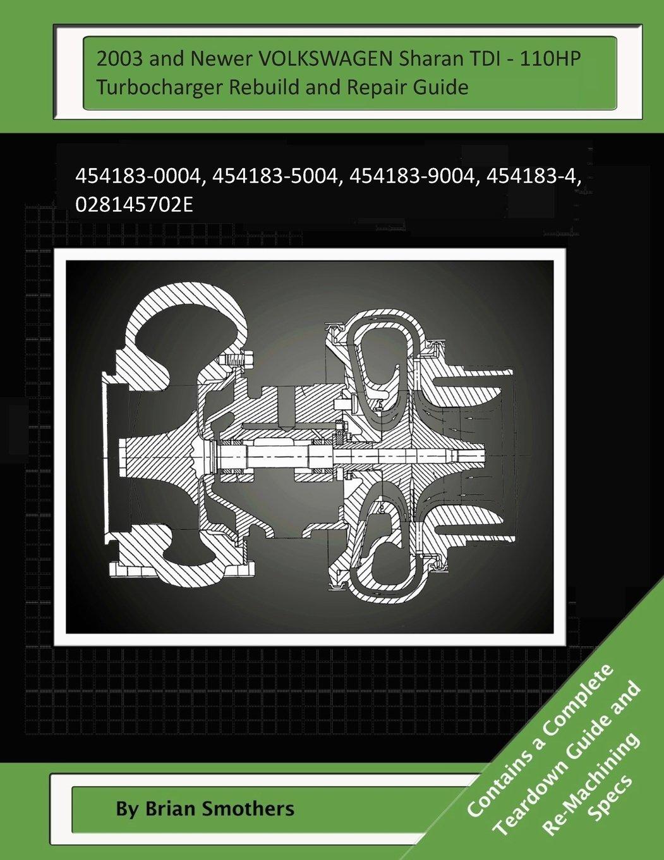 Read Online 2003 and Newer VOLKSWAGEN Sharan TDI - 110HP Turbocharger Rebuild and Repair Gui: 454183-0004, 454183-5004, 454183-9004, 454183-4, 028145702E PDF