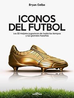 ICONOS DEL FUTBOL: Los 50 mejores jugadores de todos los tiempos y sus grandes hazañas