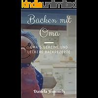 Backen mit Oma: Oma´s geheime und leckere Backrezepte